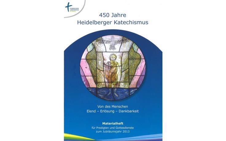 450 Jahre Heidelberger Katechismus - Von des Menschen Elend - Erlösung - Dankbarkeit