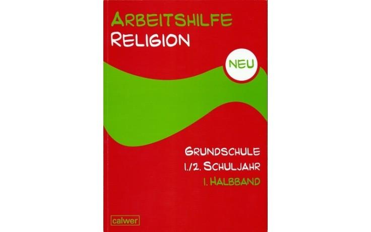Arbeitshilfe Religion Grundschule: 1./2. Schuljahr 1. Halbband