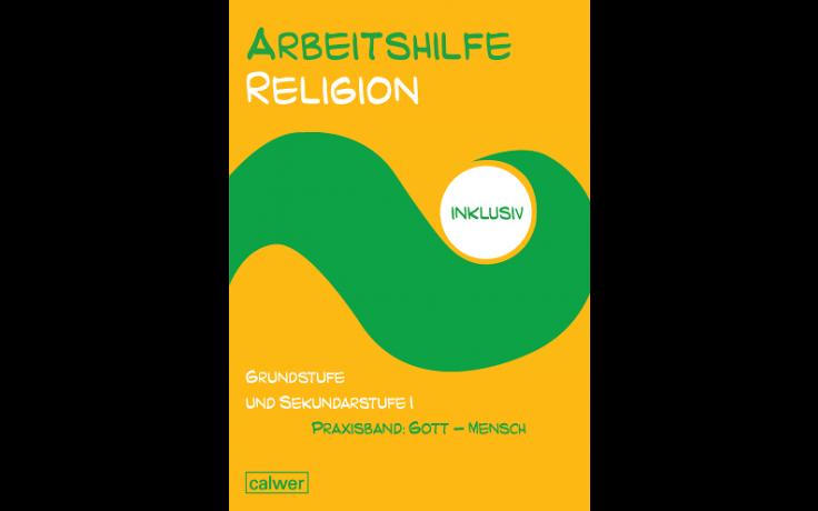 Arbeitshilfe Religion inklusiv Praxisband: Gott - Mensch