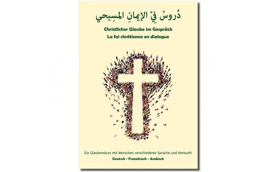 Christlicher Glaube im Gespräch Teilnehmerheft Deutsch-Französisch-Arabisch