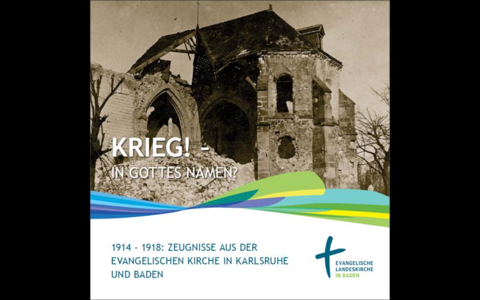 """""""Krieg! in Gottes Namen?"""" 1914-1918: Zeugnisse aus der Evangelischen Kirche in Karlsruhe und Baden"""