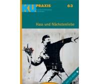 KU-Praxis 63 Hass und Nächstenliebe. Für die Arbeit mit Konfirmandinnen und Konfirmanden