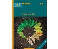 KU-Praxis 64 Leben und Tod. Für die Arbeit mit Konfirmandinnen und Konfirmanden