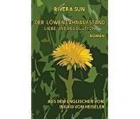Rivera Sun: Der Löwenzahnaufstand. Liebe und Revolution.Aus dem Englischen von Ingrid von Heiseler