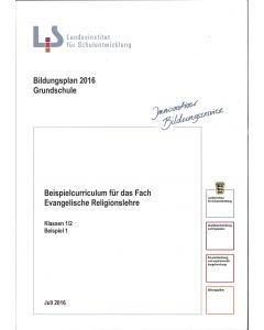Bildungsplan 2016 Grundschule. Beispielcurriculum für das Fach Evangelische Religionslehre. Klassen 1/2 Beispiel 1