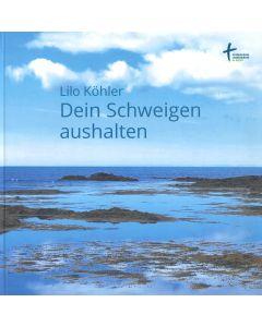 Lilo Köhler: Dein Schweigen aushalten