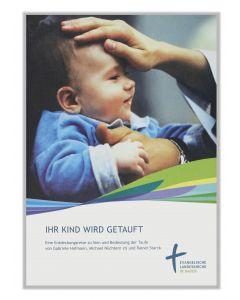 Ihr Kind wird getauft. Handreichung für Eltern und Paten für die Evangelische Landeskirche in Baden, broschiert - (10 Stück)