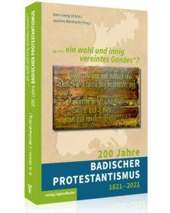 """""""… ein wohl und innig vereintes Ganzes""""? 200 Jahre badischer Protestantismus 1821–2021"""