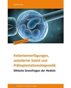 Patientenverfügungen, assistierter Suizid  und Präimplantationsdiagnostik