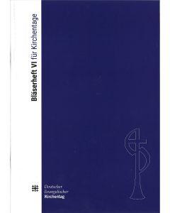 Bläserheft VI für Kirchentage (DEKT/EPiD)